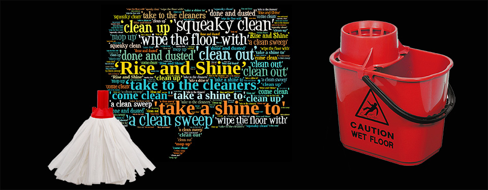 As a measure of just how important cleaning is simply listen to your everyday vocabularly!